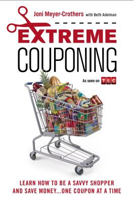 Extreme Couponing By Meyer-crothers, Joni/ Adelman, Beth